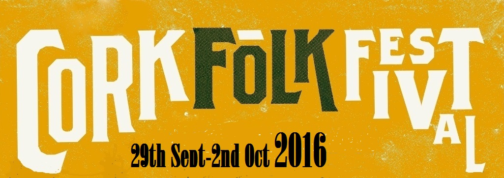 Cork Folk Festival - Cork, Ireland - 29th Sep - 2nd October 2016